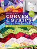 Accuquilt Book - Quilted Curves & Strips With the AccuQuilt GO
