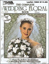 Leisure Arts - The Complete Wedding Floral Book